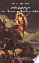 CREDO RISORGER� Una riflessione sul Simbolo apostolico