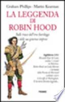 La leggenda di Robin Hood. Sulle tracce dell'eroe fuorilegge e delle sue generose imprese