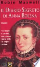 Il diario segreto di Anna Bolena : (tra intrighi e passioni, una giovane regina sfida un tragico passato).