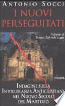 I nuovi perseguitati indagine sulla intolleranza anticristiana nel nuovo secolo del martirio