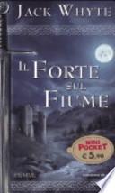 Il forte sul fiume. Le cronache di Camelot. The fort at river's bend