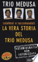Culattoni e raccomandati. La vera storia del Trio Medusa