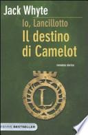 Il destino di Camelot - Io Lancillotto 3 Sacro Graal Re Artù romanzo storico fantasy
