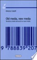 Old media, new media tecniche e teorie dai vecchi ai nuovi media