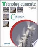 Tecnologicamente C. Per la Scuola media vol.3 Energia