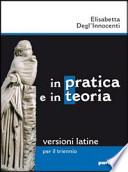 In pratica e in teoria, versioni latine per il triennio. Edizione leggera