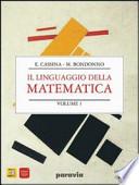 Linguaggio della matematica. Algebra. Con espansione online. Per il biennio dei Licei