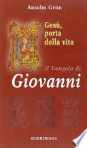 GESU' PORTA DELLA VITA. IL VANGELO DI GIOVANNI  [ Traduzione dal tedesco di Donald De Marco. Prima edizione italiana. Brescia, Queriniana 2003 ].