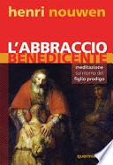 L'abbraccio benedicente - Meditazione sul ritorno del figliol prodigo