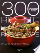 300 RICETTE PER RISPARMIARE