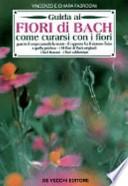 GUIDA AI FIORI DI BACH - Come curarsi con i fiori