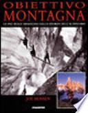 Obiettivo montagna. Le più belle immagini della storia dell'alpinismo.