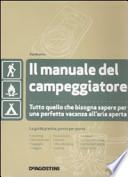 Il manuale del campeggiatore . Tutto quello che bisogna sapere per una perfetta vacanza all'aria aperta