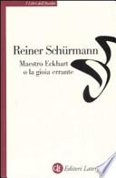Maestro Eckhart, o La gioia errante sermoni tedeschi tradotti e commentati