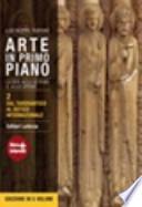 ARTE IN PRIMO PIANO 2 DAL TARDOANTICO AL GOTICO INTERNAZIONALE
