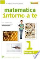 MATEMATICA INTORNO A TE (VOLUME 1) - NUMERI 1 + FIGURE 1 + QUADERNO 1