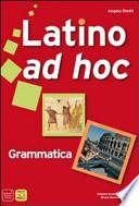 Latino ad hoc. Grammatica. Con espansione online. Per le Scuole superiori