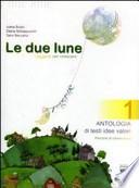 LE DUE LUNE antologia di testi idee valori + MITO ED EPICA