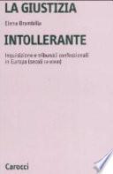 La giustizia intollerante inquisizione e tribunali confessionali in Europa (secoli IV-XVIII)