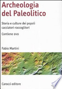 Archeologia del Paleolitico storia e culture dei popoli cacciatori-raccoglitori