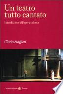 Un teatro tutto cantato introduzione all'opera italiana