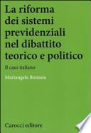 La riforma dei sistemi previdenziali nel dibattito teorico e politico: il caso italiano