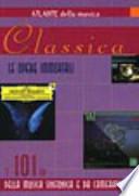 atlante della musica . Classica . I 101 CD della musica sinfonica e da camera