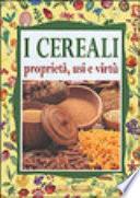 I cereali - proprietà, usi e virtù