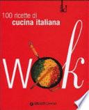Wok. 100 ricette all'italiana