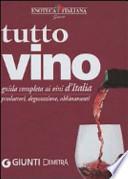 Tutto vino. Guida completa ai vini d'Italia. Produttori, degustazione, abbinamenti