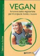 Vegan la nuova scelta vegetariana. Per il corpo, la mente, il cuore