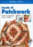 Scuola di patchwork. L'arte di disegnare con la stoffa