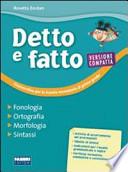 Detto e fatto. Versione compatta. Fonologia ortografia morfologia sintassi+LINGUA, COM. E TESTI+ Con Q. OPER.+DETTO FATTO