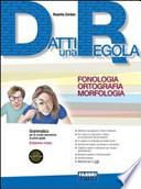 Datti una regola. Fonologia-ortografia-morfologia. Con espansione online. Per la Scuola media. Con CD-ROM