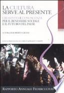 La cultura serve al presente. Creatività e conoscenza per il benessere sociale e il futuro del paese. Settimo rapporto annuale Federculture 2010