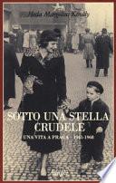 Sotto una stella crudele  -  una vita a Praga 1941-1948