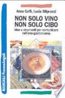 Non solo vino, non solo cibo idee e strumenti per comunicare nell'eno-gastronomia