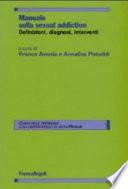 Manuale sulla sexual addiction. Definizioni Diagnosi interventi