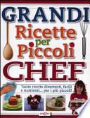 Grandi ricette per piccoli chef. Tante ricette divertenti, facili e nutrienti... per i più piccoli!