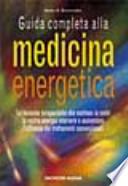 Guida Completa alla MEDICINA ENERGETICA - tecniche terapeutiche che mettono in moto l'energia interiore
