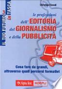 Le professioni dell'editoria, del giornalismo e della pubblicità. Cosa fare da grandi, attraverso quali percorsi formativi