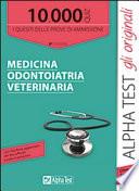 10000 quiz. I quesiti delle prove di ammissione. Medicina odontoiatria veterinaria