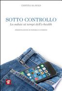 Sotto controllo. La salute ai tempi dell'e-health