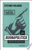 La buona Politica, cantiere Milano Italia