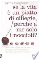 Se la vita è un piatto di ciliege, perché a me solo i noccioli?
