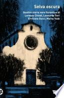 Selva oscura. Quattro storie nere fiorentine di Lorenzo Chiodi, Leonardo Gori, Emiliano Gucci, Marco Vichi