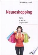 Neuroshopping. Come e perché acquistiamo