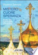 Mistero cuore speranza. Elementi della spiritualità ortodossa