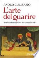 L'arte del guarire storia della medicina attraverso i santi