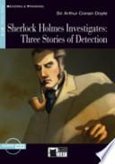 Sherlock Holmes investigates. Three stories of detection